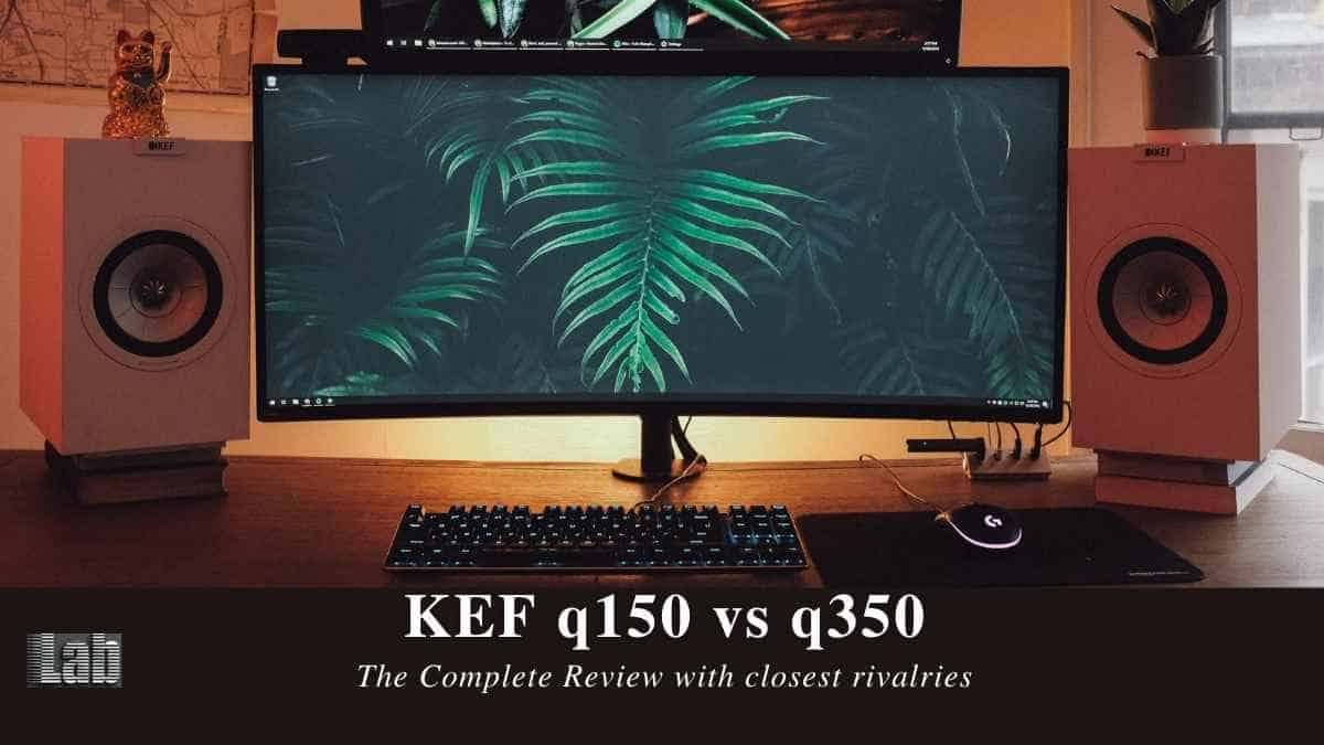 KEF q150 vs q350_ The Complete Review with closest rivalries