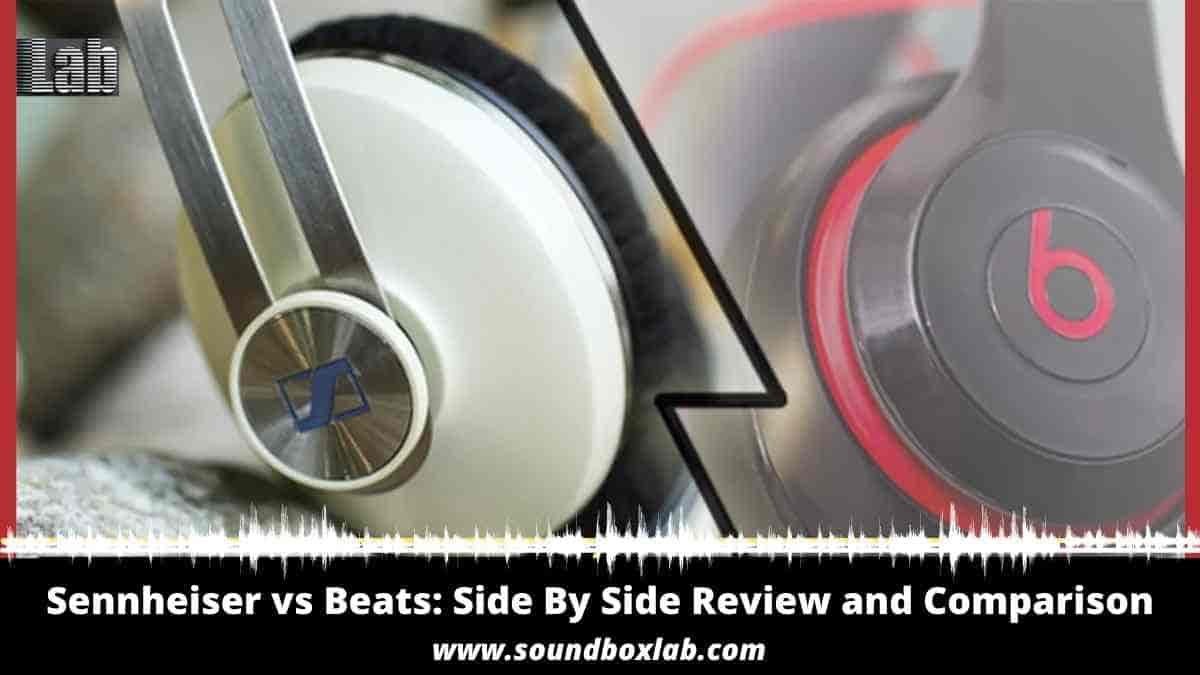 Sennheiser vs Beats Side By Side Review and Comparison