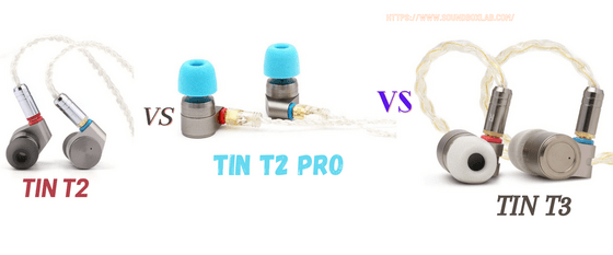 Tin Audio T2 vs T2 Pro vs T3_soundboxlab.com