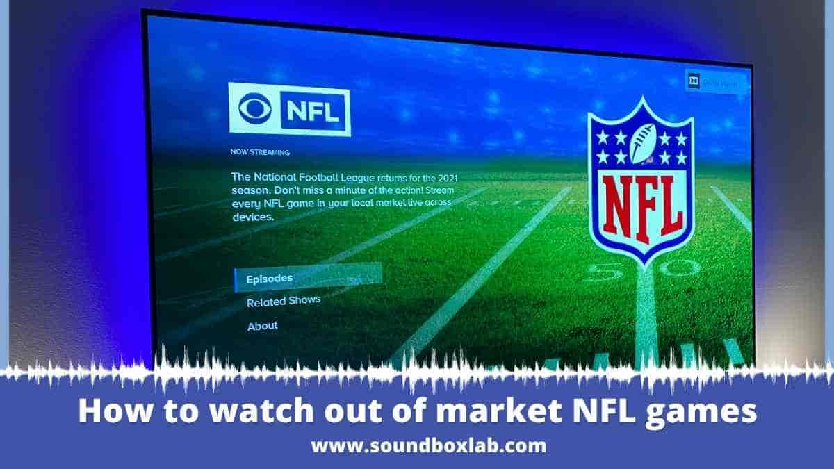 How to watch out of market NFL games_soundboxlab.com