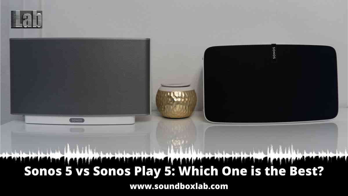 Sonos 5 vs Sonos Play 5 Which One is the Best