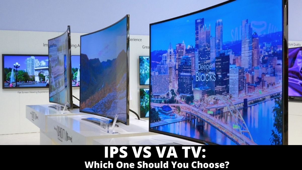 IPS VS VA TV_ Which One Should You Choose_