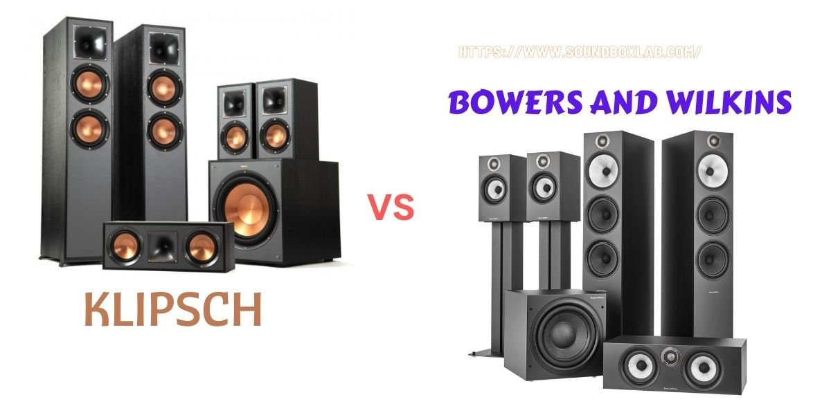 Klipsch vs Bowers and Wilkins_soundboxlab.com