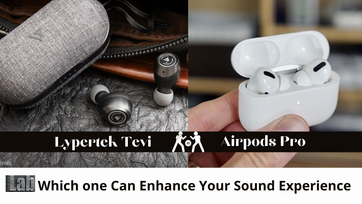 Lypertek Tevi vs. Airpods Pro Which one Can Enhance Your Sound Experience