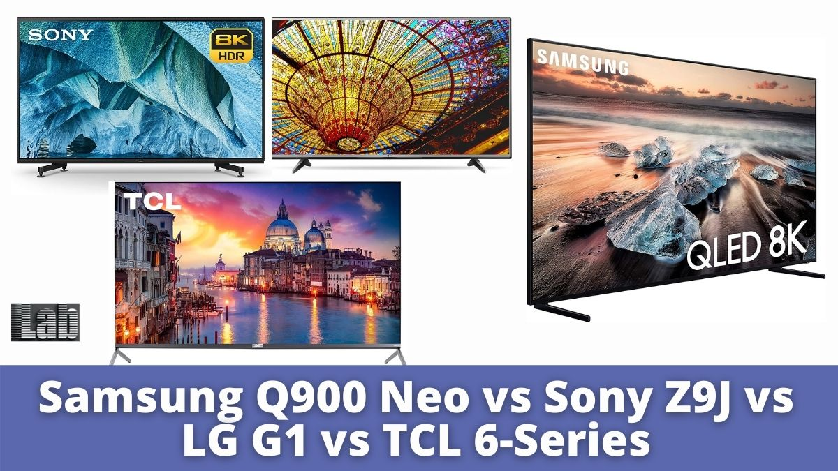 Samsung Q900 Neo vs Sony Z9J vs LG G1 vs TCL 6-Series Which One Can Give You Best Experience