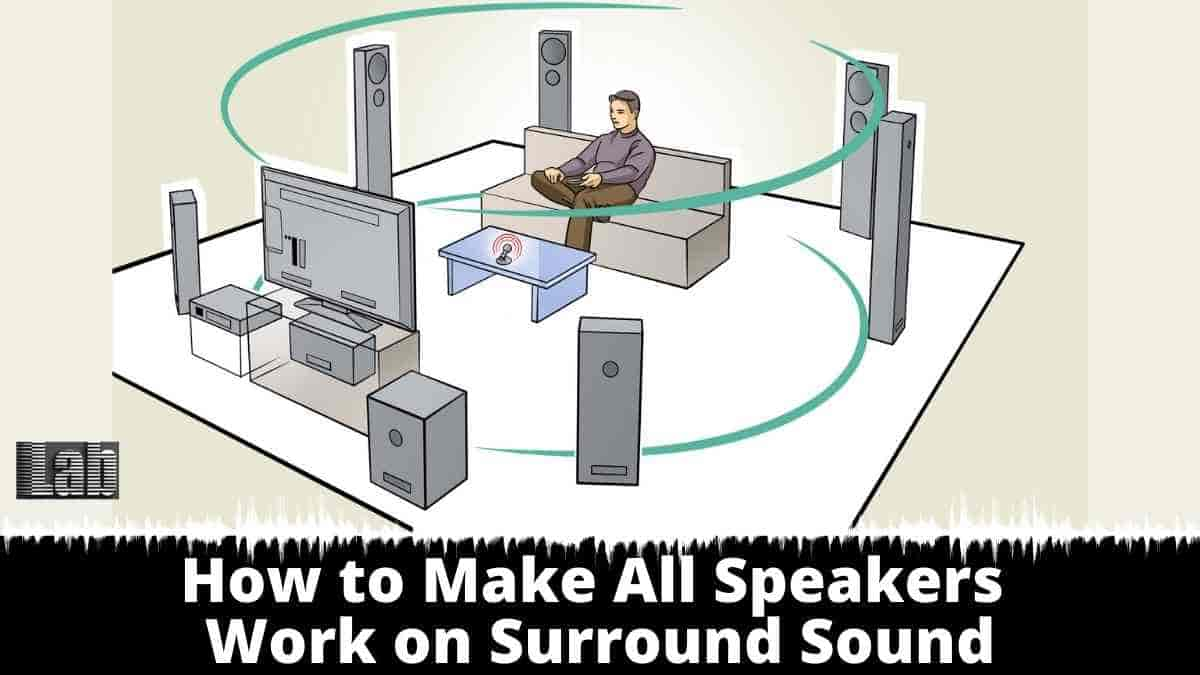 How to Make All Speakers Work on Surround Sound