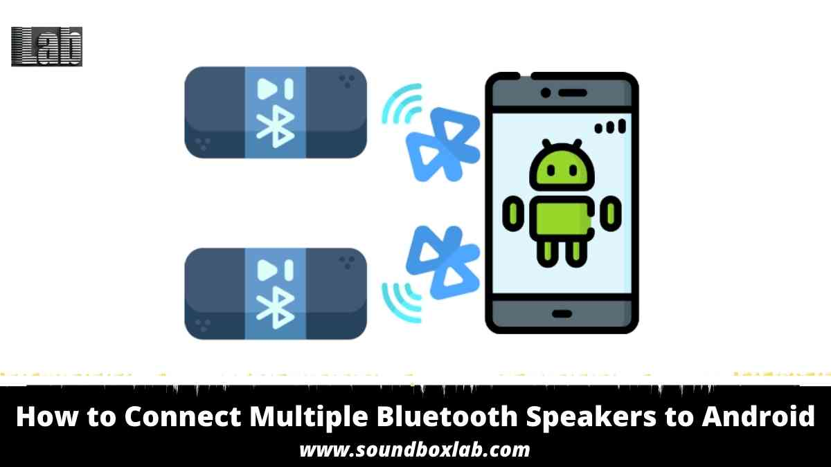 How to Connect Multiple Bluetooth Speakers to Android