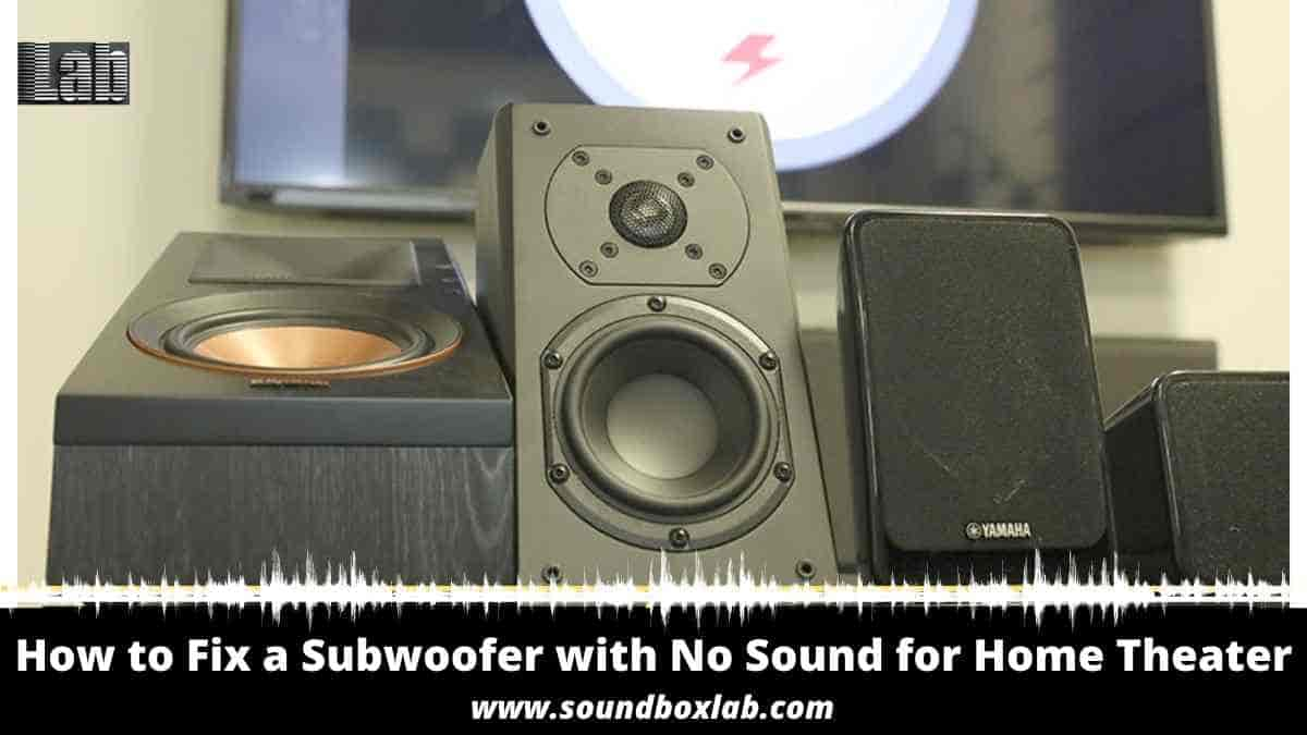 How to Fix a Subwoofer with No Sound for Home Theater