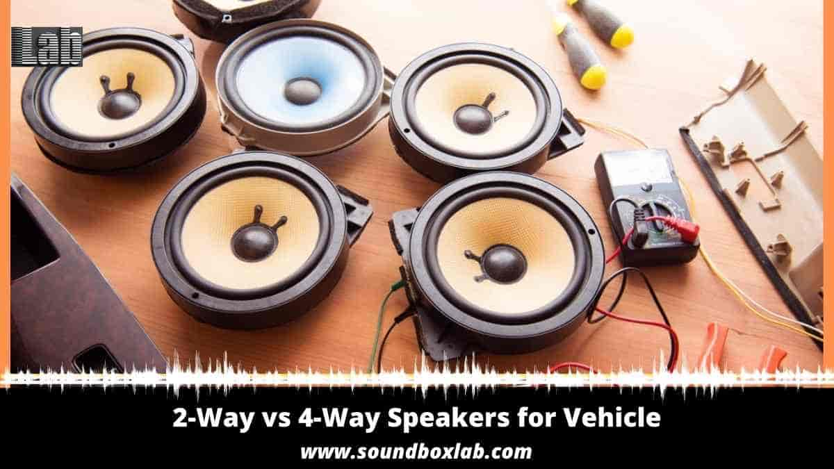 2-Way vs 4-Way Speakers for Vehicle Details Explanation and Guide