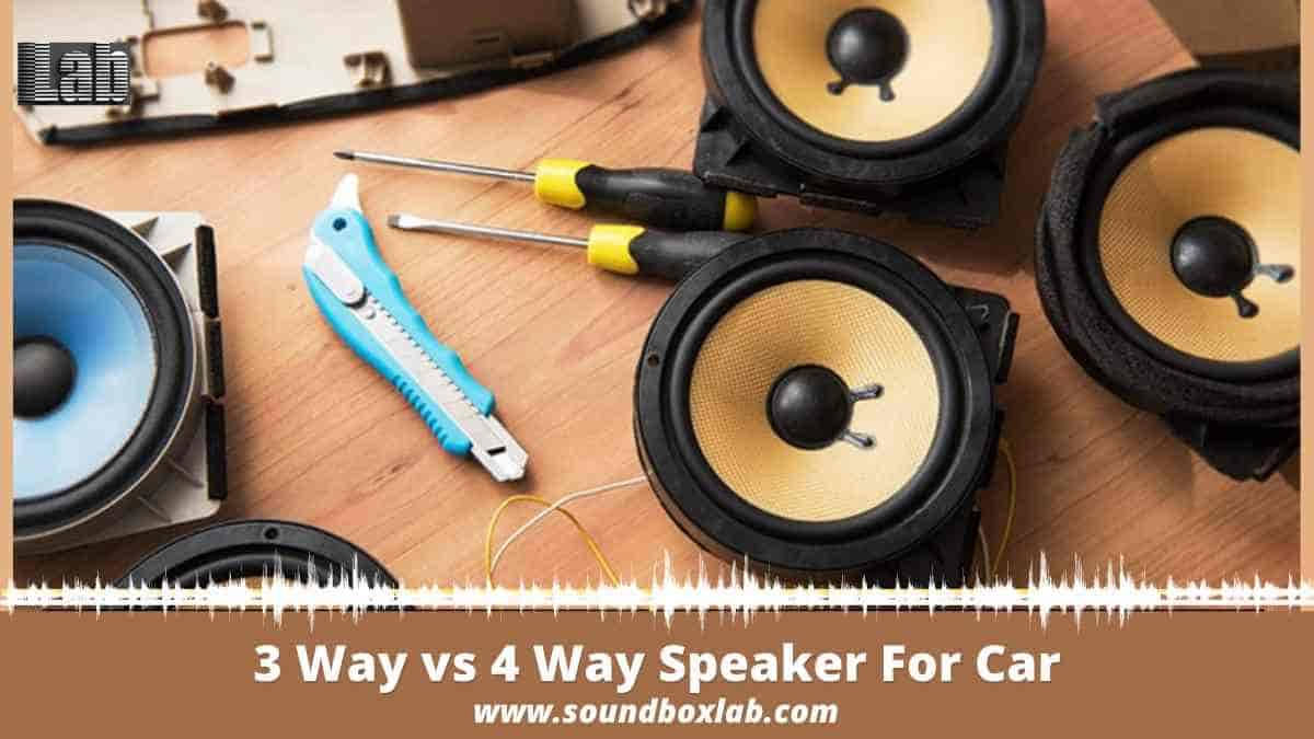 3 Way vs 4 Way Speaker For Car: Details Guide & Model by Model Review