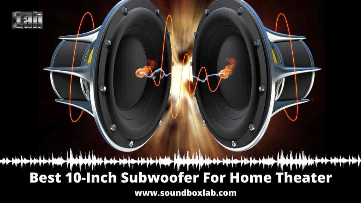 Best 10-Inch Subwoofer For Home Theater