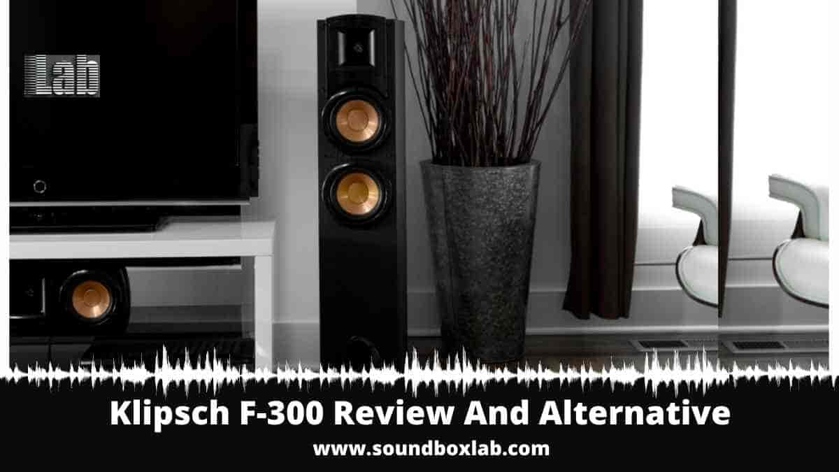 Klipsch F-300 Review And Alternative