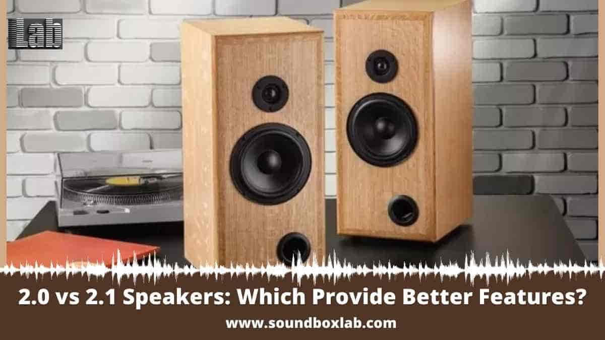 2.0 vs 2.1 Speakers Which Provide Better Features