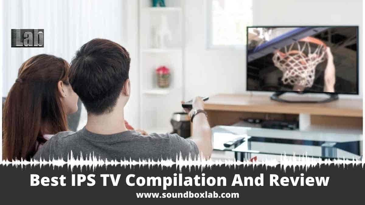 Best IPS TV Compilation And Review